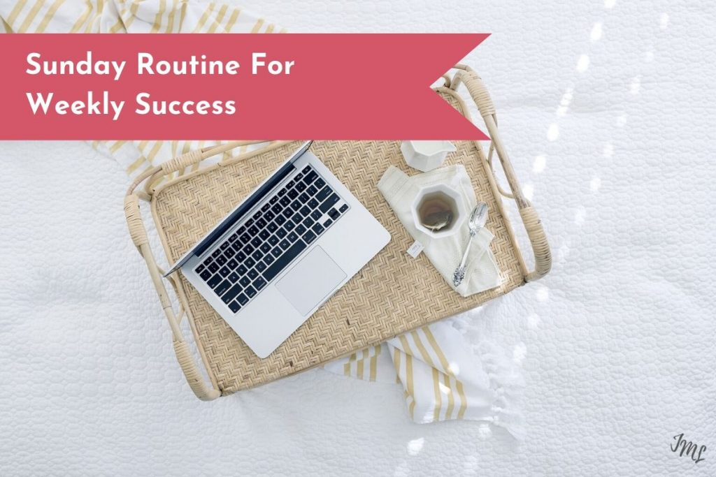 Set your week up for success by following your own weekly routine.