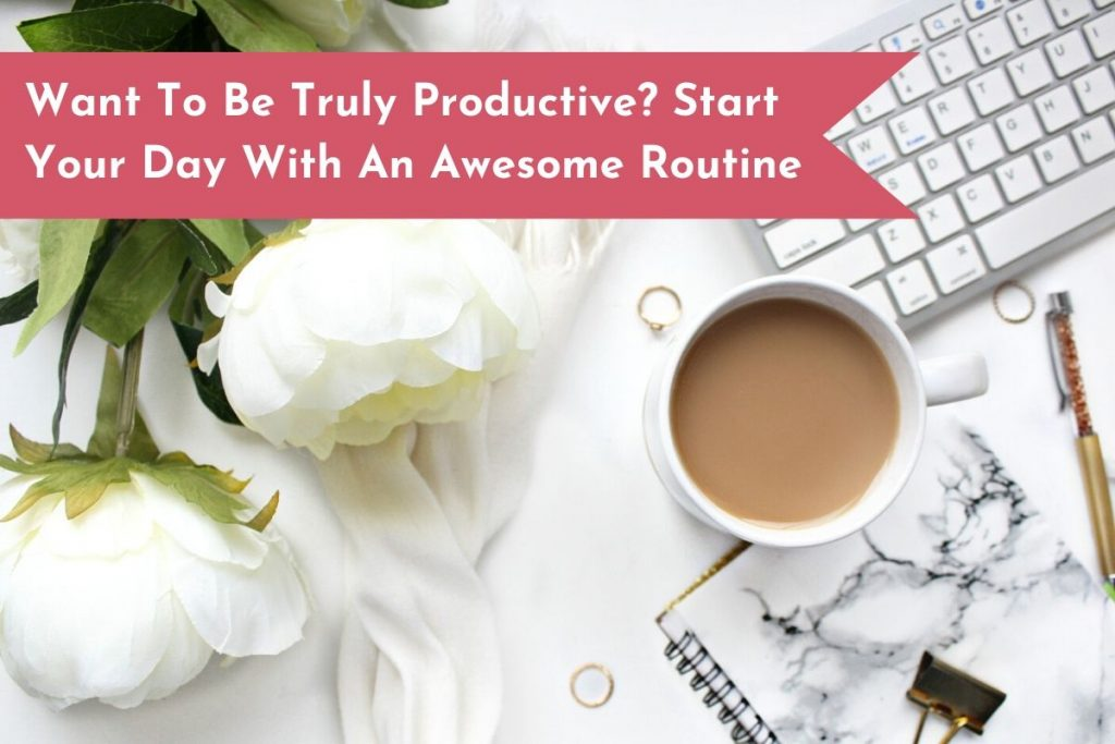 Make a morning routine that is unique to you and your personality for an increase in your mood and productivity.